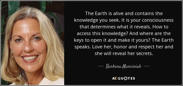 quote-the-earth-is-alive-and-contains-the-knowledge-you-seek-it-is-your-consciousness-that-barbara-marciniak-81-3-0392
