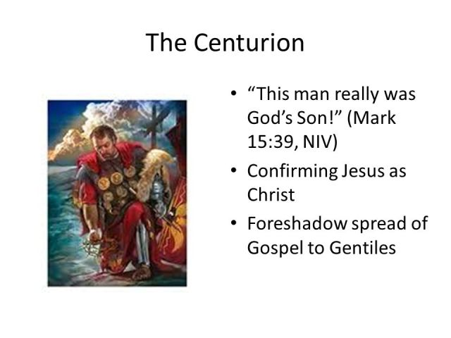 The+Centurion+This+man+really+was+God%u2019s+Son!+(Mark+15 39,+NIV)