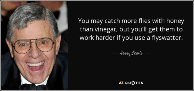 quote-you-may-catch-more-flies-with-honey-than-vinegar-but-you-ll-get-them-to-work-harder-jerry-lewis-135-17-42