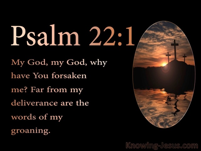 Psalm 22-1 My God my God Why Have You Forsaken Me black