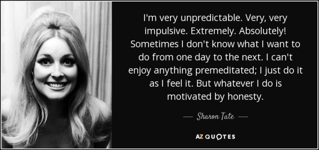 quote-i-m-very-unpredictable-very-very-impulsive-extremely-absolutely-sometimes-i-don-t-know-sharon-tate-29-7-0784