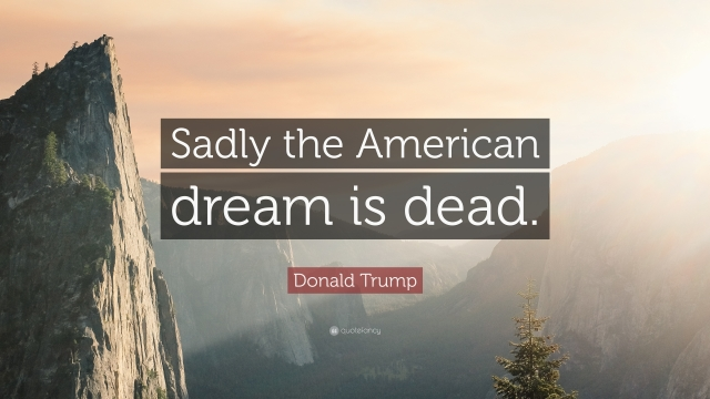 "Quotes About The American Dream Donald Trump Quote ""Sadly The American Dream Is Dead."" (5"