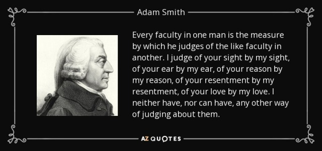 quote-every-faculty-in-one-man-is-the-measure-by-which-he-judges-of-the-like-faculty-in-another-adam-smith-131-77-24