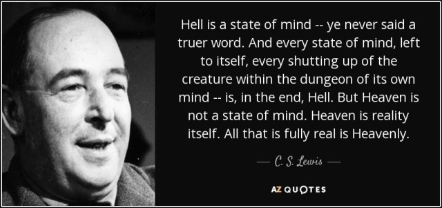 quote-hell-is-a-state-of-mind-ye-never-said-a-truer-word-and-every-state-of-mind-left-to-itself-c-s-lewis-107-30-93