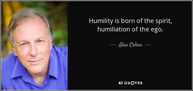 quote-humility-is-born-of-the-spirit-humiliation-of-the-ego-alan-cohen-55-3-0354
