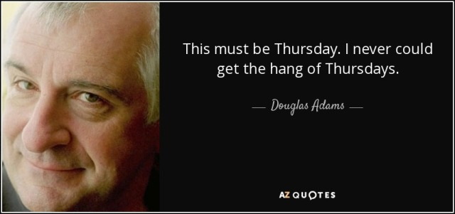 quote-this-must-be-thursday-i-never-could-get-the-hang-of-thursdays-douglas-adams-0-17-37